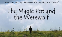 One of the most popular children's stories, The Magic Pot and the Werewolf tells the tale of a town besieged by an enormous werewolf - that is until the salesman shows up and uses his wits and wizardry to help the townspeople to rid themselves of this most foul beast!  Also available as an MP3 Audio Book!